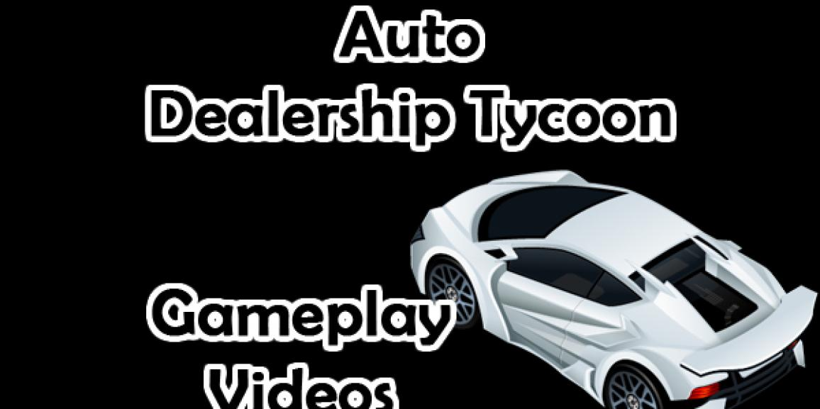 Auto Dealership Tycoon Gameplay Videos, Updated 10/13/2015
